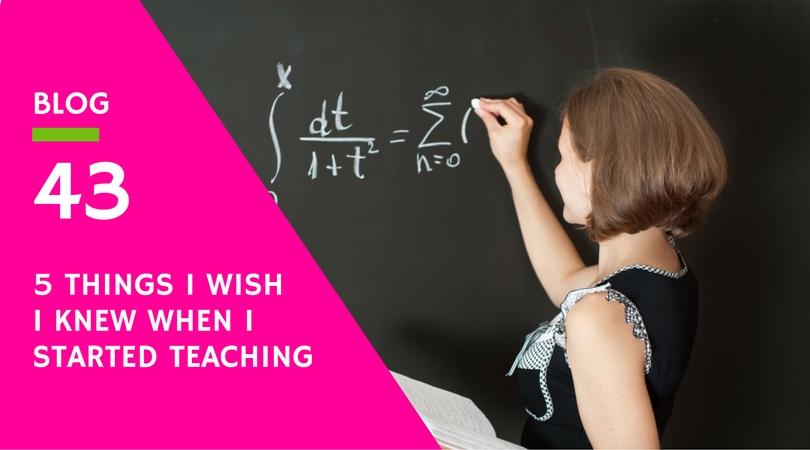 5 things I wish I knew when I started teaching