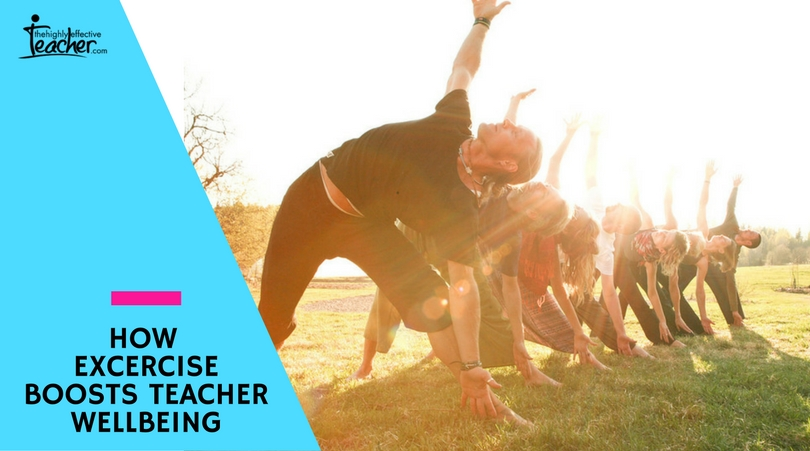 HOW EXCERCISE BOOSTS TEACHER WELLBEING